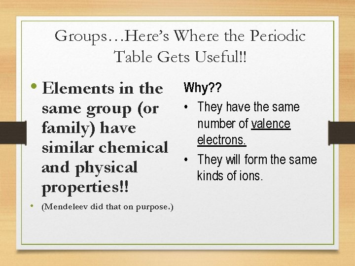Groups…Here's Where the Periodic Table Gets Useful!! • Elements in the same group (or