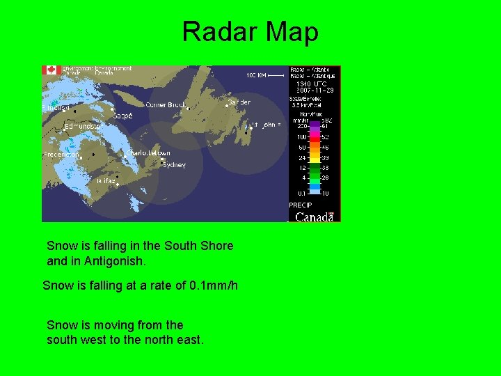 Radar Map Snow is falling in the South Shore and in Antigonish. Snow is