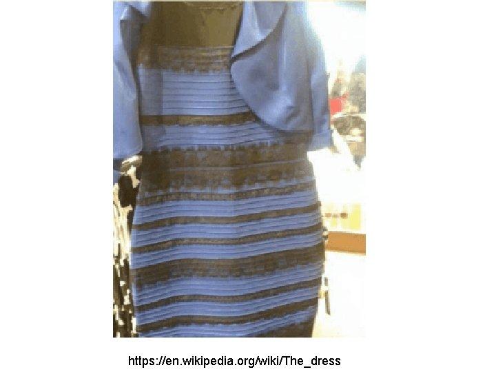 https: //en. wikipedia. org/wiki/The_dress