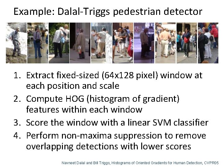 Example: Dalal-Triggs pedestrian detector 1. Extract fixed-sized (64 x 128 pixel) window at each