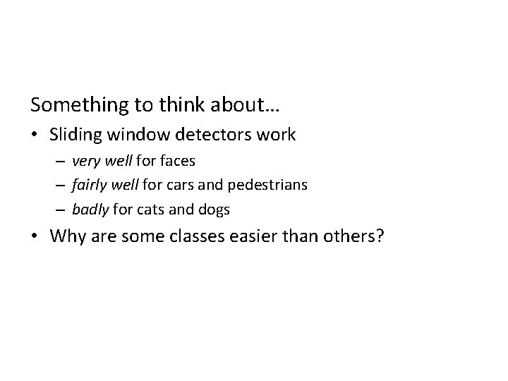 Something to think about… • Sliding window detectors work – very well for faces