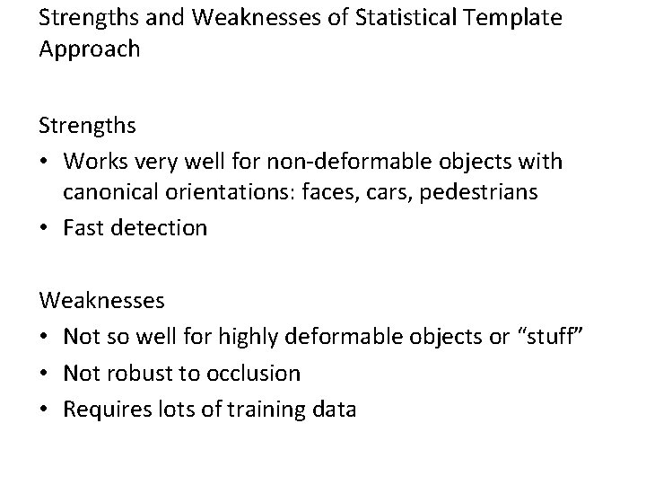 Strengths and Weaknesses of Statistical Template Approach Strengths • Works very well for non-deformable