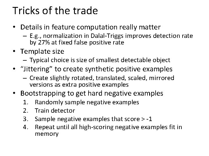 Tricks of the trade • Details in feature computation really matter – E. g.