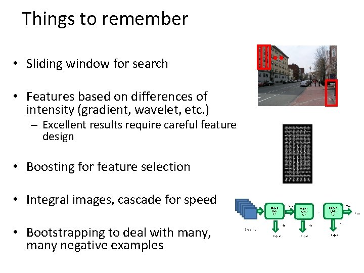 Things to remember • Sliding window for search • Features based on differences of