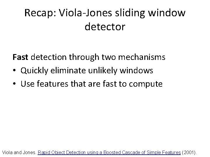 Recap: Viola-Jones sliding window detector Fast detection through two mechanisms • Quickly eliminate unlikely