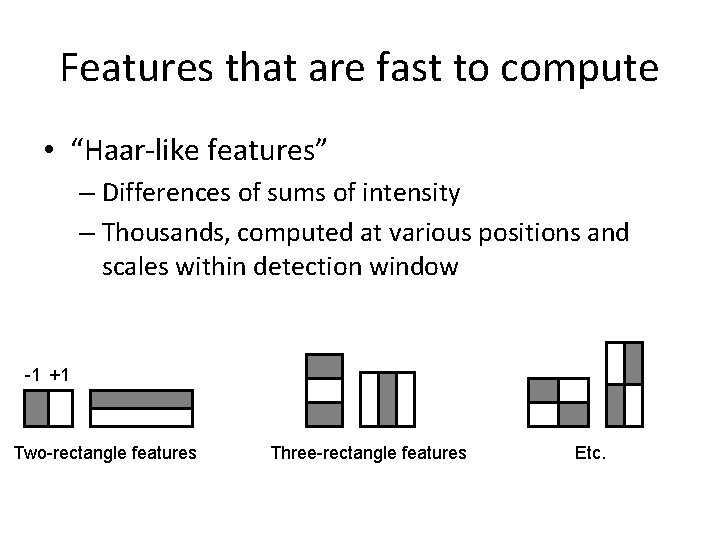 """Features that are fast to compute • """"Haar-like features"""" – Differences of sums of"""