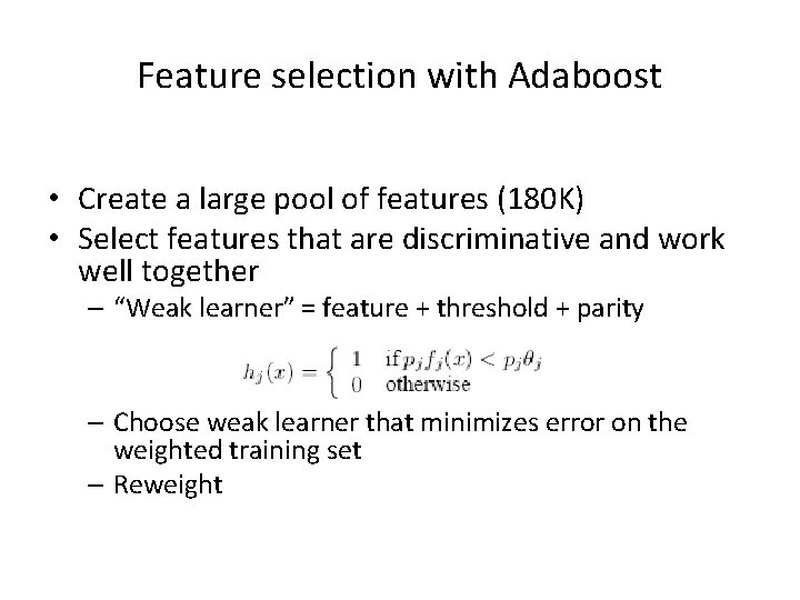 Feature selection with Adaboost • Create a large pool of features (180 K) •