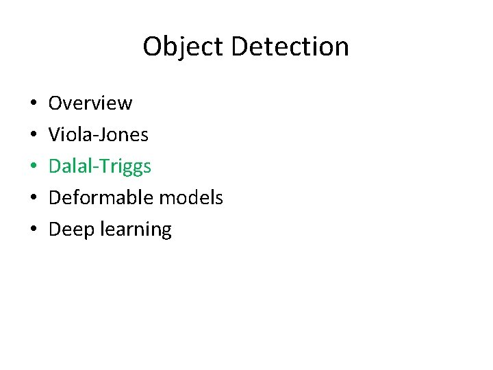 Object Detection • • • Overview Viola-Jones Dalal-Triggs Deformable models Deep learning