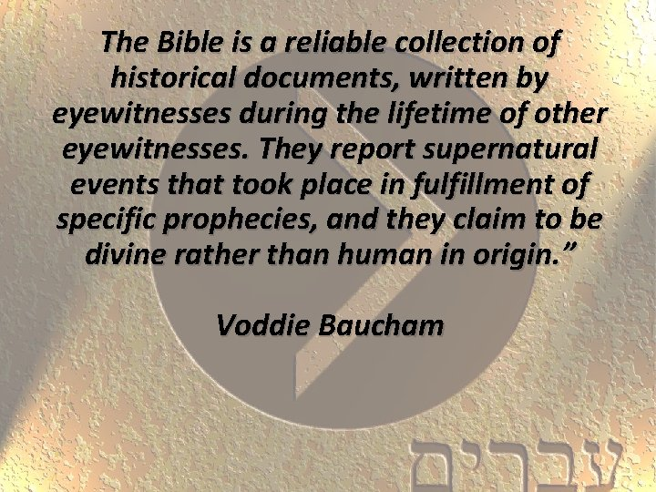 The Bible is a reliable collection of historical documents, written by eyewitnesses during the