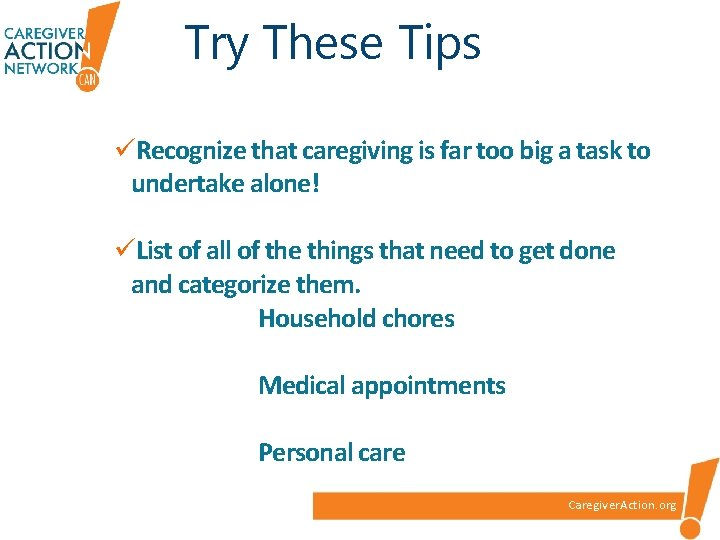 Try These Tips üRecognize that caregiving is far too big a task to undertake