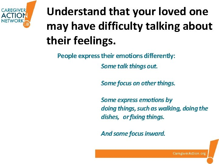 Understand that your loved one may have difficulty talking about their feelings. People express