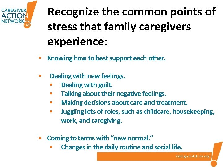 Recognize the common points of stress that family caregivers experience: • Knowing how to