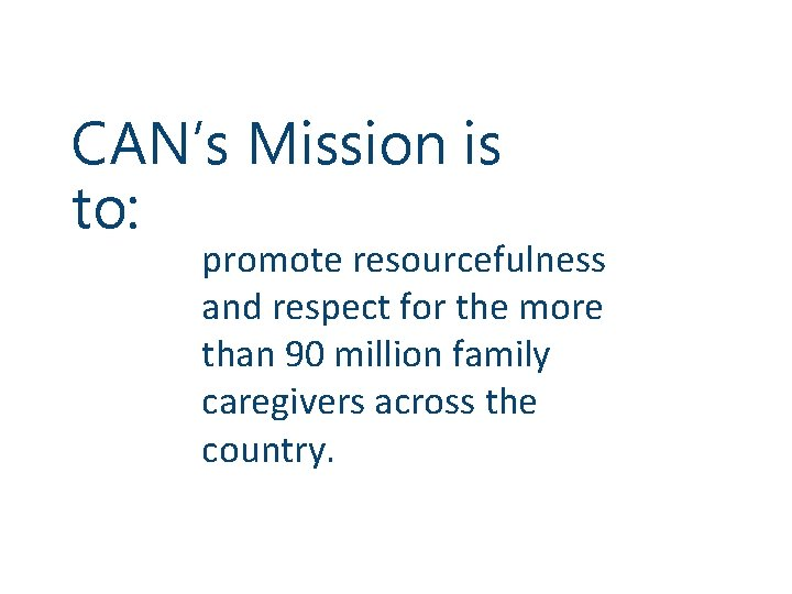 CAN's Mission is to: promote resourcefulness and respect for the more than 90 million