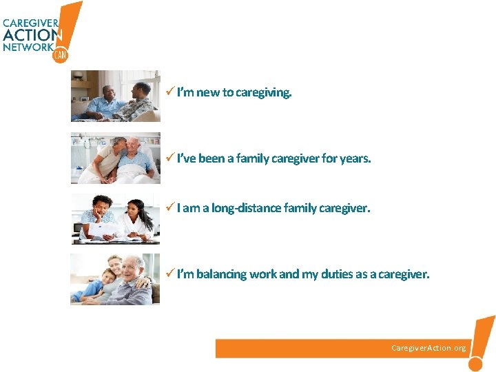 ü I'm new to caregiving. ü I've been a family caregiver for years. ü
