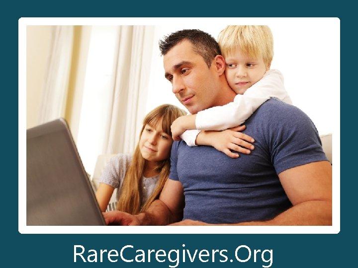 Rare. Caregivers. Org