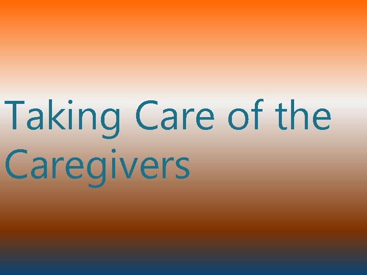 Taking Care of the Caregivers