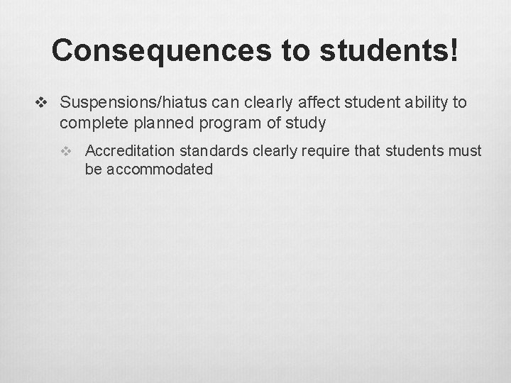 Consequences to students! v Suspensions/hiatus can clearly affect student ability to complete planned program