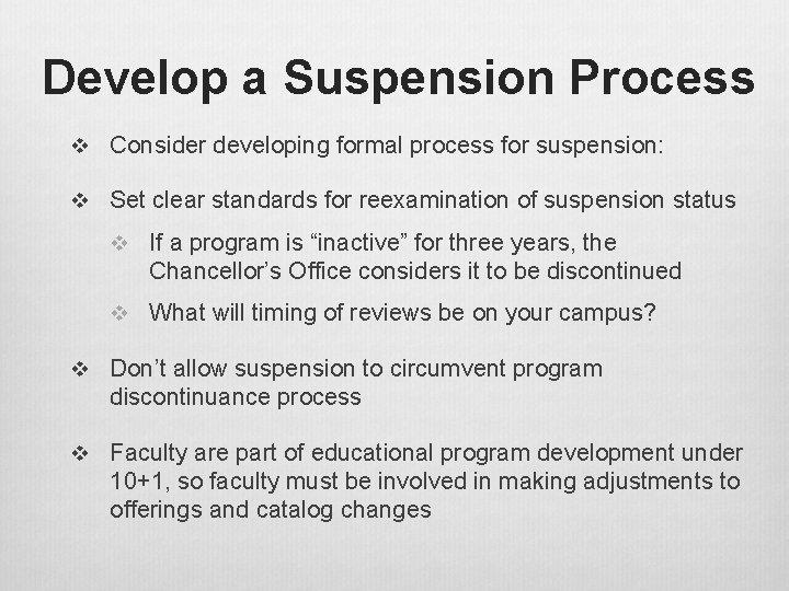 Develop a Suspension Process v Consider developing formal process for suspension: v Set clear
