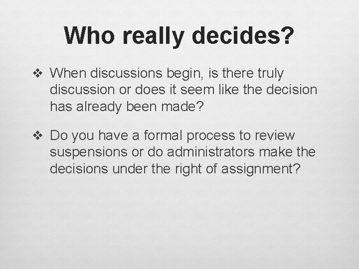Who really decides? v When discussions begin, is there truly discussion or does it