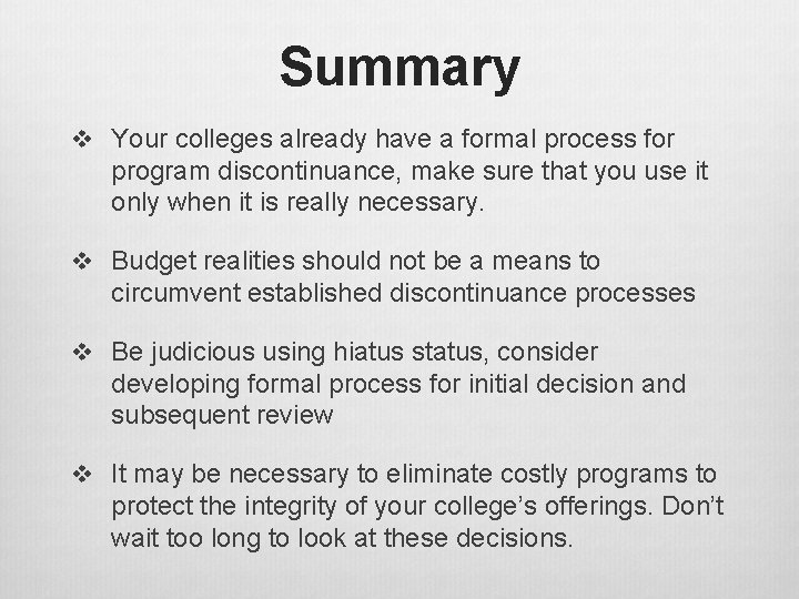 Summary v Your colleges already have a formal process for program discontinuance, make sure