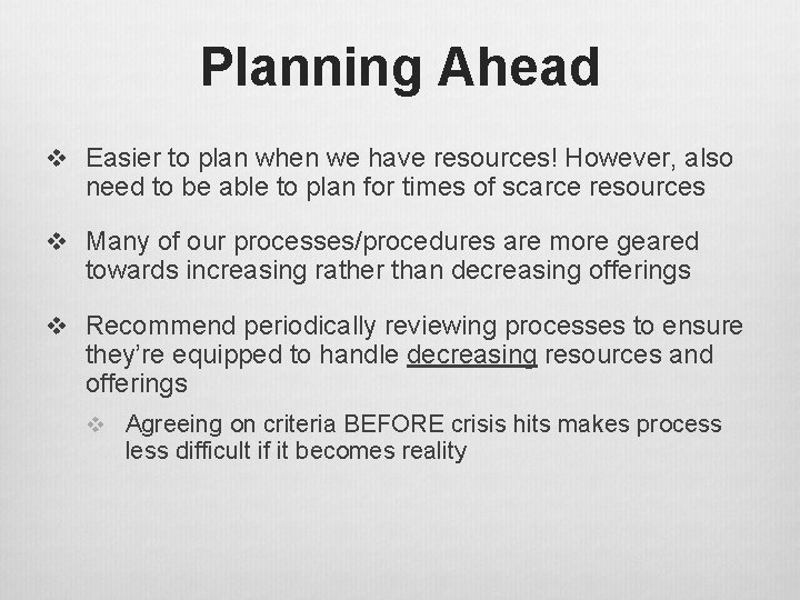 Planning Ahead v Easier to plan when we have resources! However, also need to