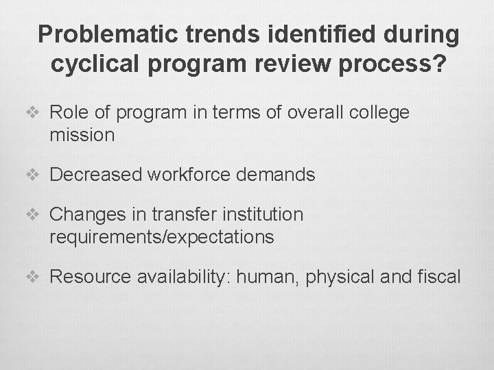 Problematic trends identified during cyclical program review process? v Role of program in terms