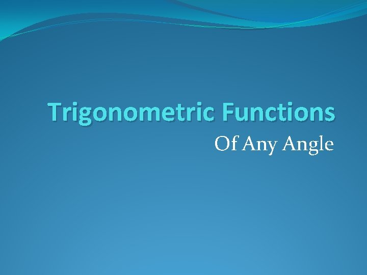 Trigonometric Functions Of Any Angle