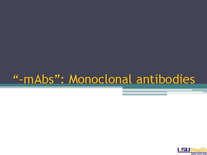 """–m. Abs"": Monoclonal antibodies"