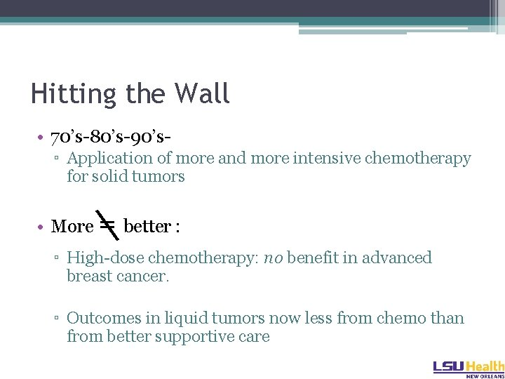 Hitting the Wall • 70's-80's-90's- ▫ Application of more and more intensive chemotherapy for