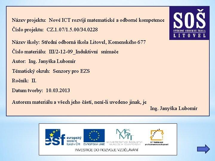 Název projektu: Nové ICT rozvíjí matematické a odborné kompetence Číslo projektu: CZ. 1. 07/1.