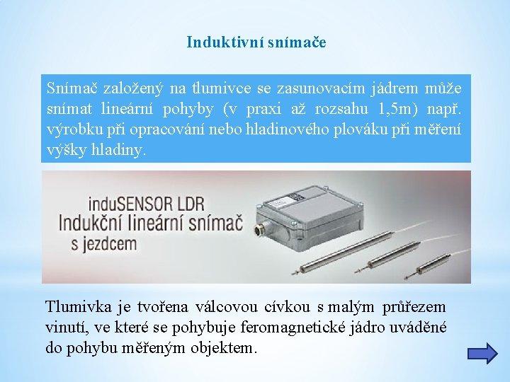 Induktivní snímače Snímač založený na tlumivce se zasunovacím jádrem může snímat lineární pohyby (v