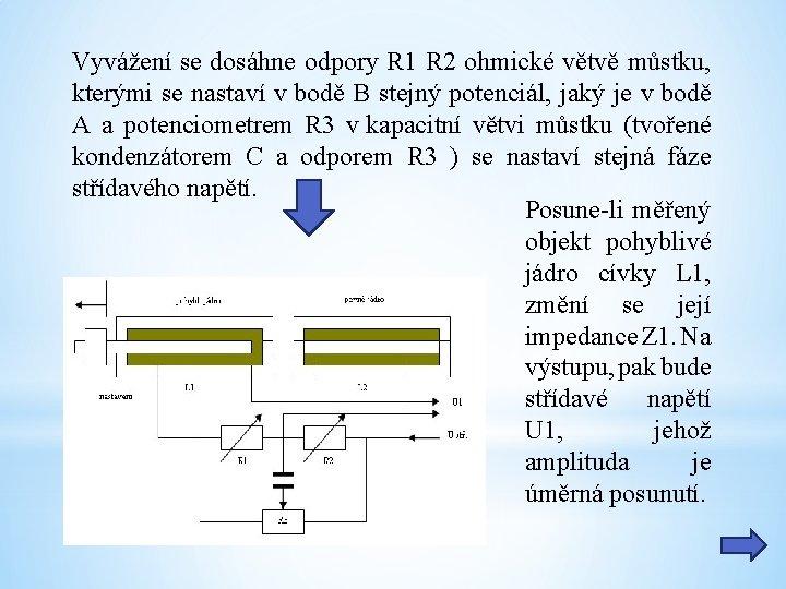 Vyvážení se dosáhne odpory R 1 R 2 ohmické větvě můstku, kterými se nastaví