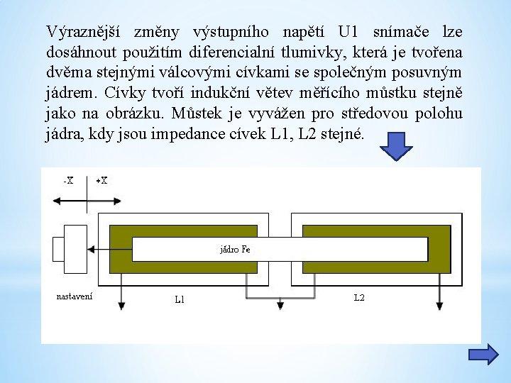 Výraznější změny výstupního napětí U 1 snímače lze dosáhnout použitím diferencialní tlumivky, která je
