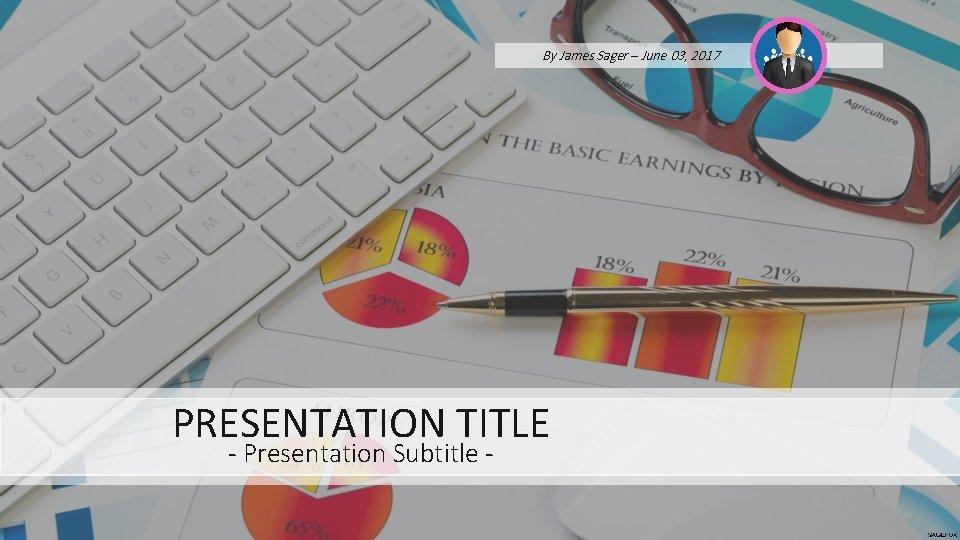 By James Sager – June 03, 2017 PRESENTATION TITLE - Presentation Subtitle -