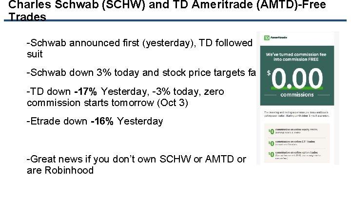 Charles Schwab (SCHW) and TD Ameritrade (AMTD)-Free Trades -Schwab announced first (yesterday), TD followed