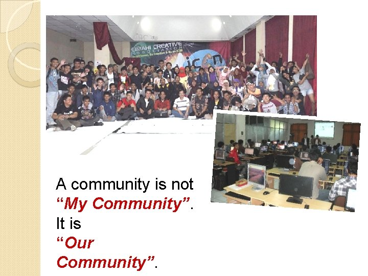 """A community is not """"My Community"""". It is """"Our Community""""."""