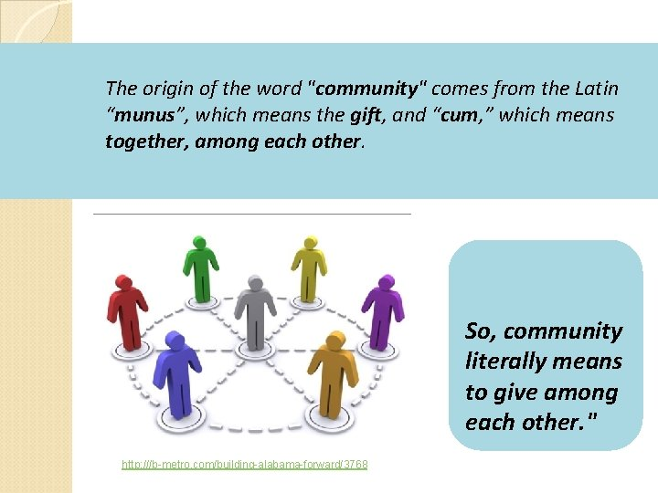 """The origin of the word """"community"""" comes from the Latin """"munus"""", which means the"""