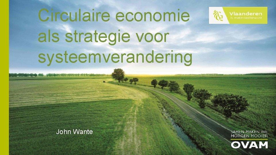Circulaire economie als strategie voor systeemverandering John Wante
