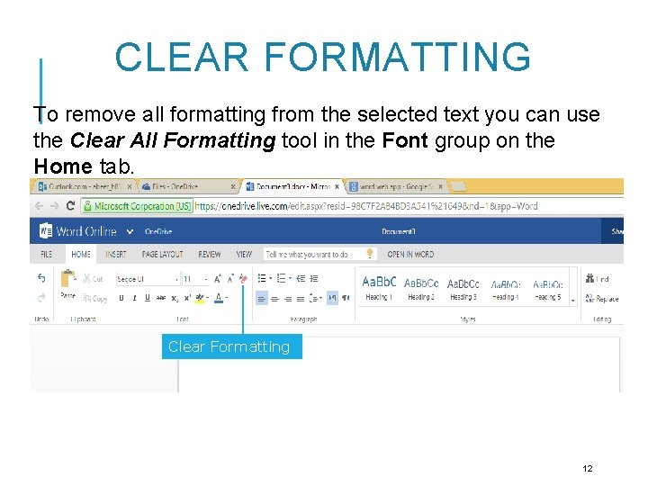 CLEAR FORMATTING To remove all formatting from the selected text you can use the