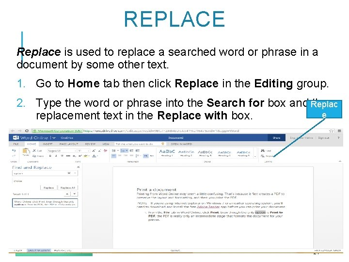 REPLACE Replace is used to replace a searched word or phrase in a document