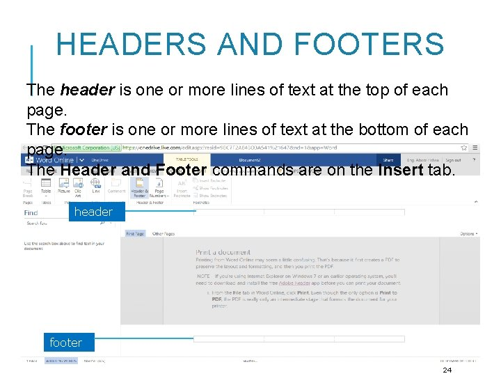 HEADERS AND FOOTERS The header is one or more lines of text at the
