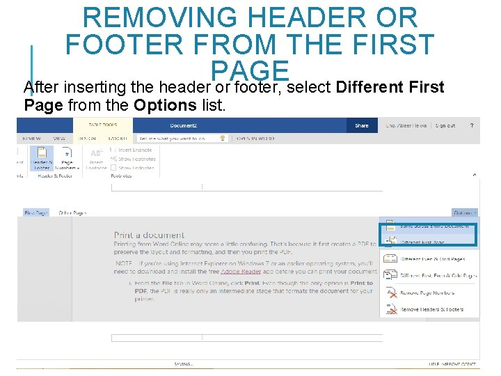 REMOVING HEADER OR FOOTER FROM THE FIRST PAGE After inserting the header or footer,