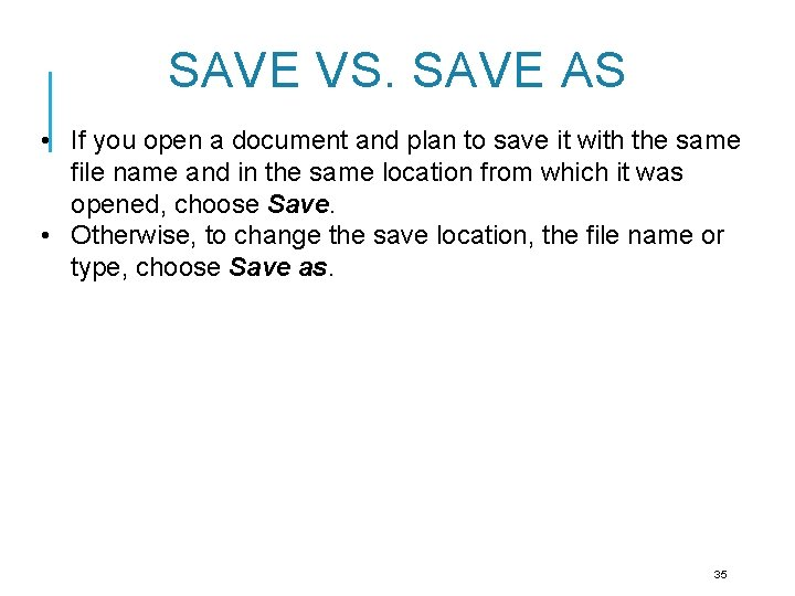 SAVE VS. SAVE AS • If you open a document and plan to save