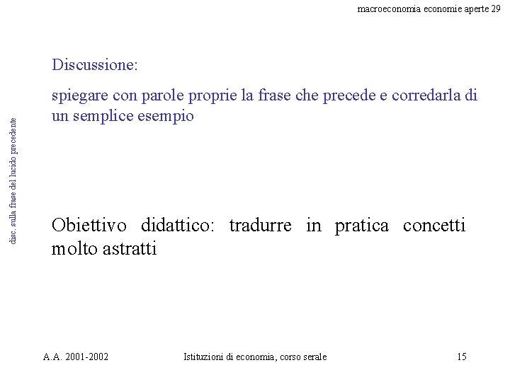 macroeconomia economie aperte 29 disc. sulla frase del lucido precedente Discussione: spiegare con parole