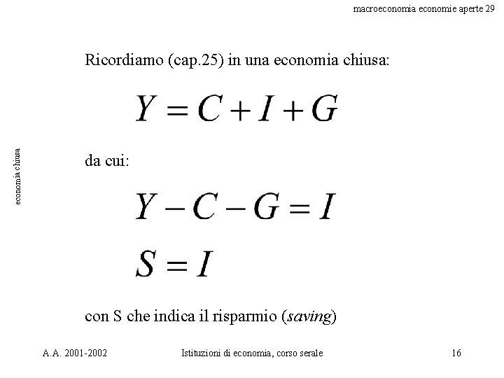 macroeconomia economie aperte 29 economia chiusa Ricordiamo (cap. 25) in una economia chiusa: da