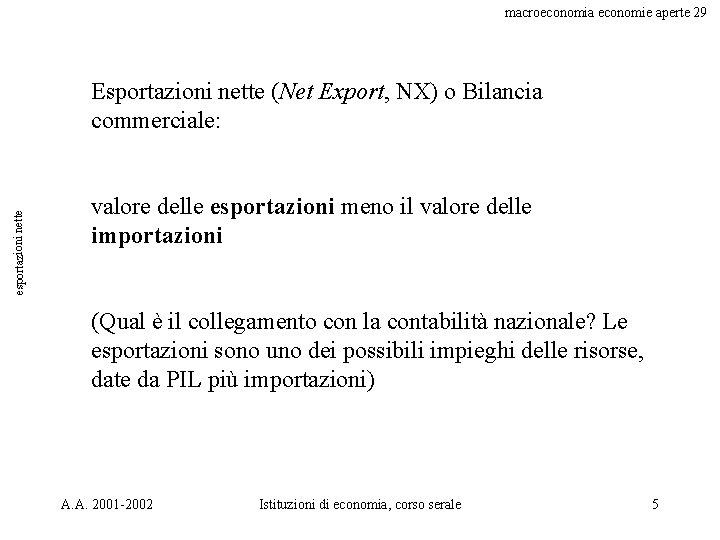 macroeconomia economie aperte 29 esportazioni nette Esportazioni nette (Net Export, NX) o Bilancia commerciale: