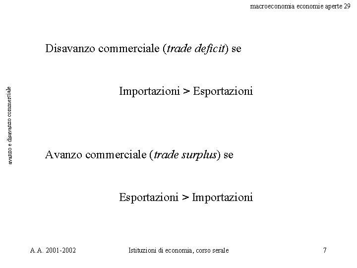 macroeconomia economie aperte 29 avanzo e disavanzo commerciale Disavanzo commerciale (trade deficit) se Importazioni