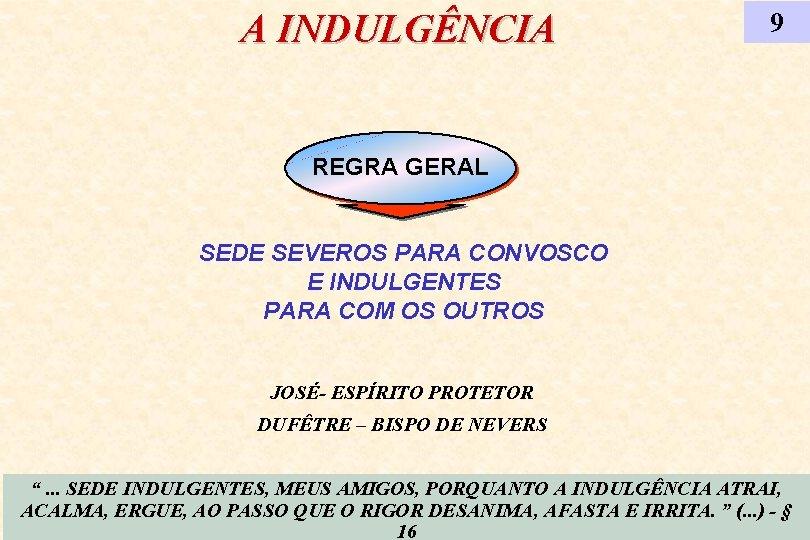 A INDULGÊNCIA 9 REGRA GERAL SEDE SEVEROS PARA CONVOSCO E INDULGENTES PARA COM OS