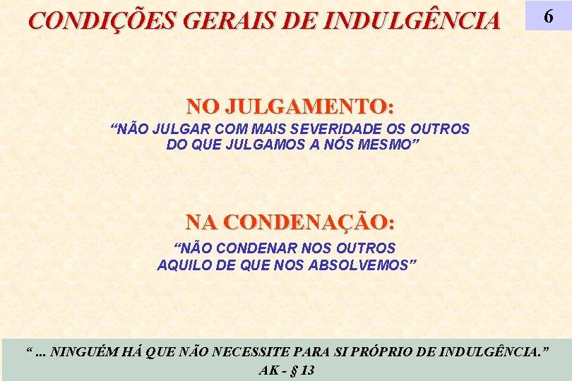 """CONDIÇÕES GERAIS DE INDULGÊNCIA 6 NO JULGAMENTO: """"NÃO JULGAR COM MAIS SEVERIDADE OS OUTROS"""