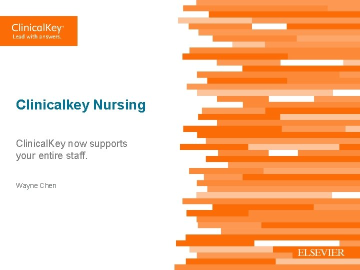 Clinicalkey Nursing Clinical. Key now supports your entire staff. Wayne Chen